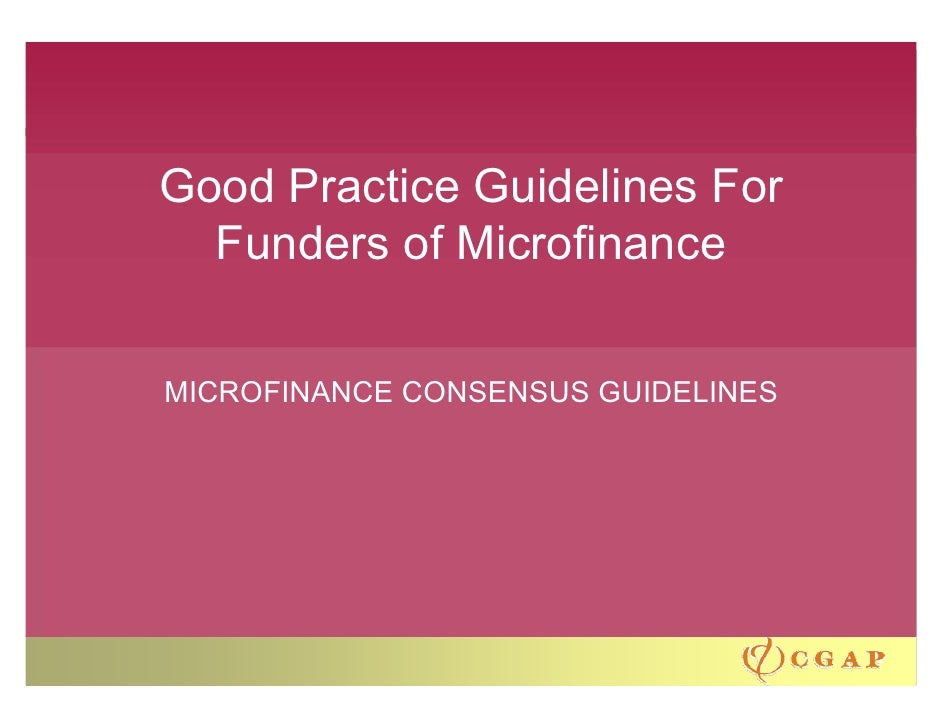 Good Practice Guidelines For   Funders of Microfinance   MICROFINANCE CONSENSUS GUIDELINES