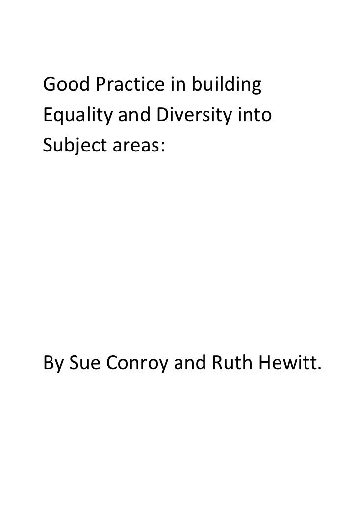 Good Practice in buildingEquality and Diversity intoSubject areas:By Sue Conroy and Ruth Hewitt.