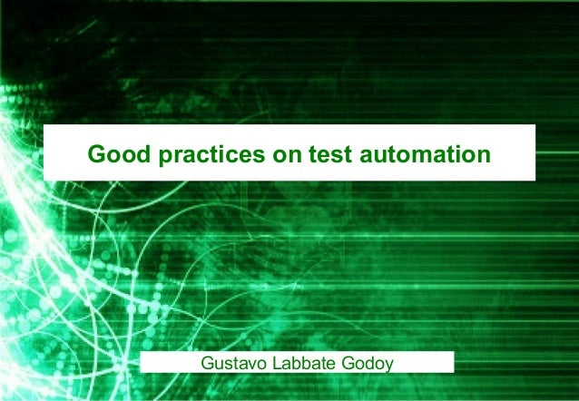 Good practices on test automation Gustavo Labbate Godoy