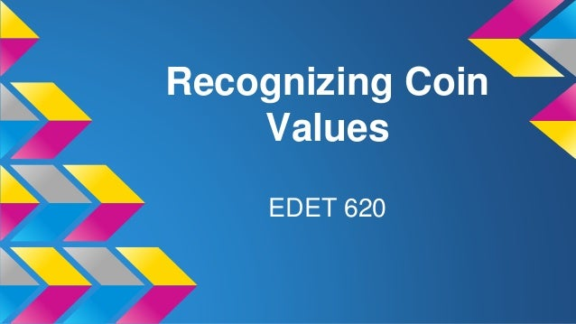 Recognizing Coin Values EDET 620