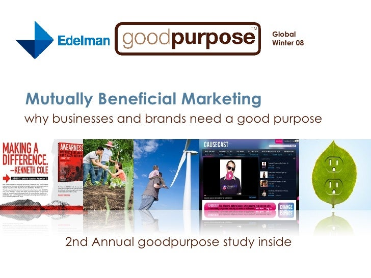 Mutually Beneficial Marketing why businesses and brands need a good purpose Global  Winter 08 2nd Annual goodpurpose study...