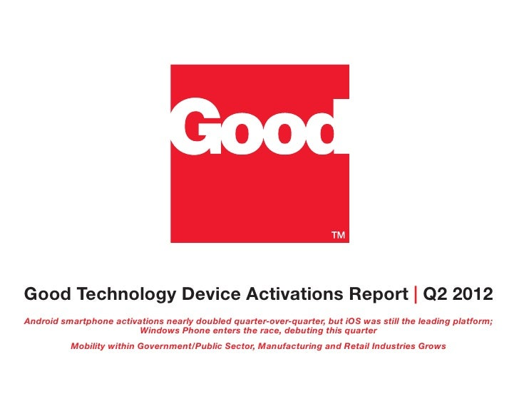 Good Technology Device Activations Report | Q2 2012Android smartphone activations nearly doubled quarter-over-quarter, but...