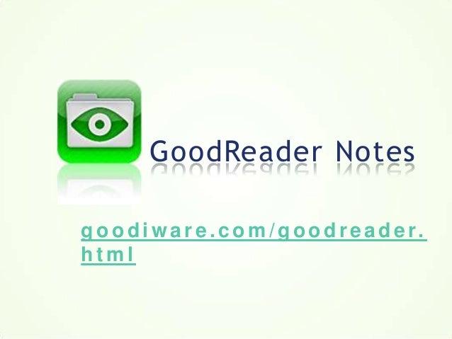 g o o d i w a r e . c o m / g o o d r e a d e r.h t m lGoodReader Notes