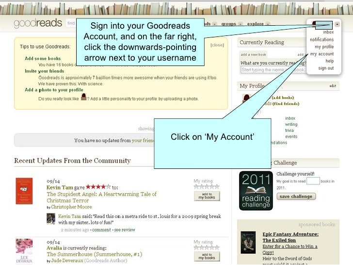 Sign into your Goodreads Account, and on the far right, click the downwards-pointing arrow next to your username Click on ...