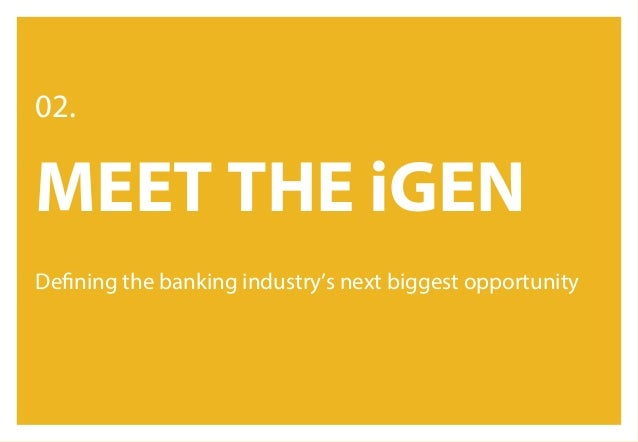 BANK TO THE FUTURE // #REBELTHINKING // GOOD REBELS & REEVOO // PAGE 13 MEET THE iGEN DEFINING THE AUDIENCE WHO IS THE iGE...