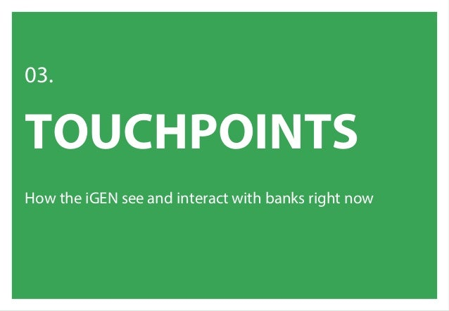 BANK TO THE FUTURE // #REBELTHINKING // GOOD REBELS & REEVOO // PAGE 29 BANKING TOUCHPOINTS HOW DOES THE iGEN SPEND THEIR ...
