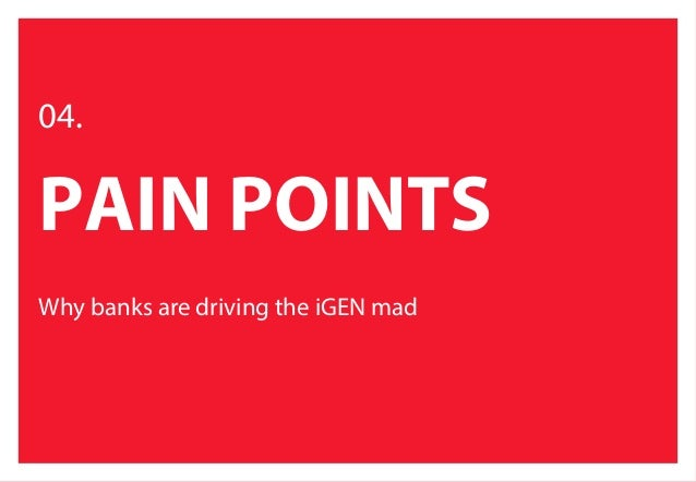 BANK TO THE FUTURE // #REBELTHINKING // GOOD REBELS & REEVOO // PAGE 44 PAIN POINTS INTRODUCTION ABOUT THIS SECTION We ana...
