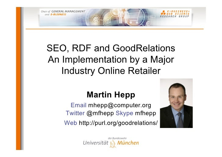 SEO, RDF and GoodRelations An Implementation by a Major    Industry Online Retailer             Martin Hepp      Email mhe...