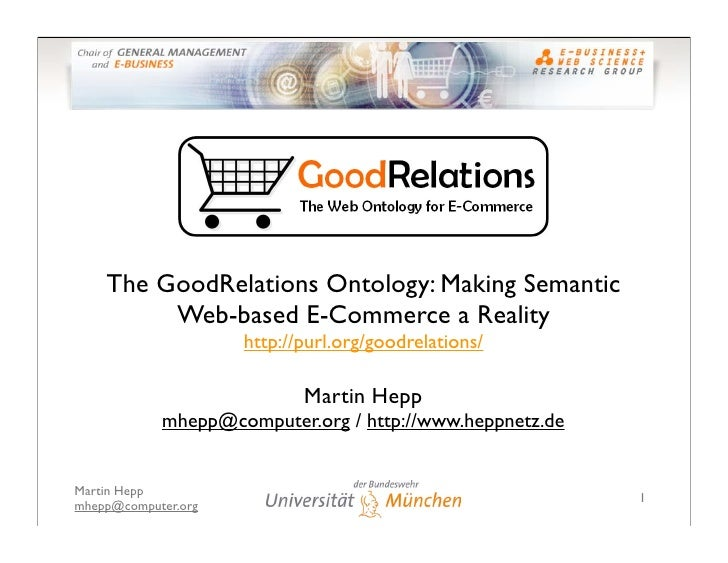 The GoodRelations Ontology: Making Semantic          Web-based E-Commerce a Reality                      http://purl.org/g...