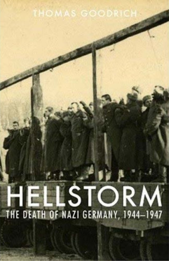 h e l l s t o r m The Death of Nazi Germany 1944–1947 by Thomas Goodrich ABERDEEN BOOKS Sheridan, Colorado 2010 00-FM pgd ...