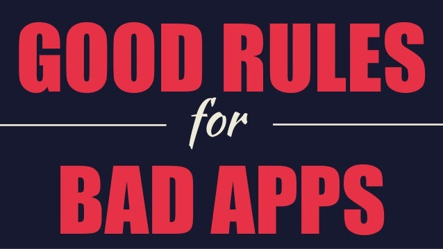 GOOD RULES BAD APPS for