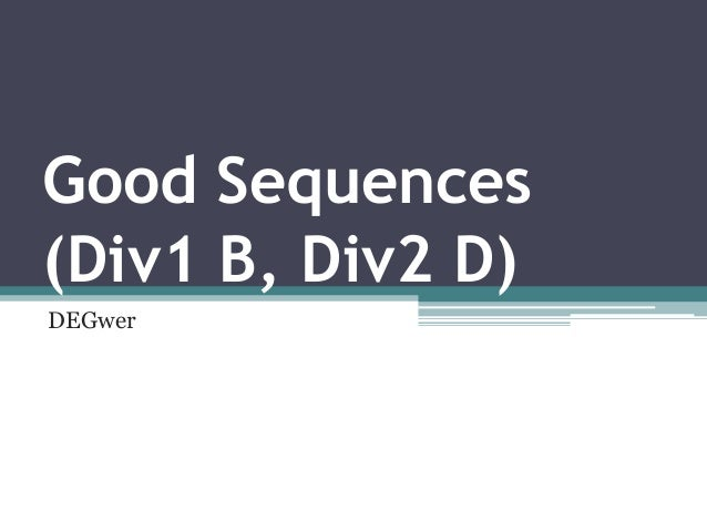 Good Sequences(Div1 B, Div2 D)DEGwer