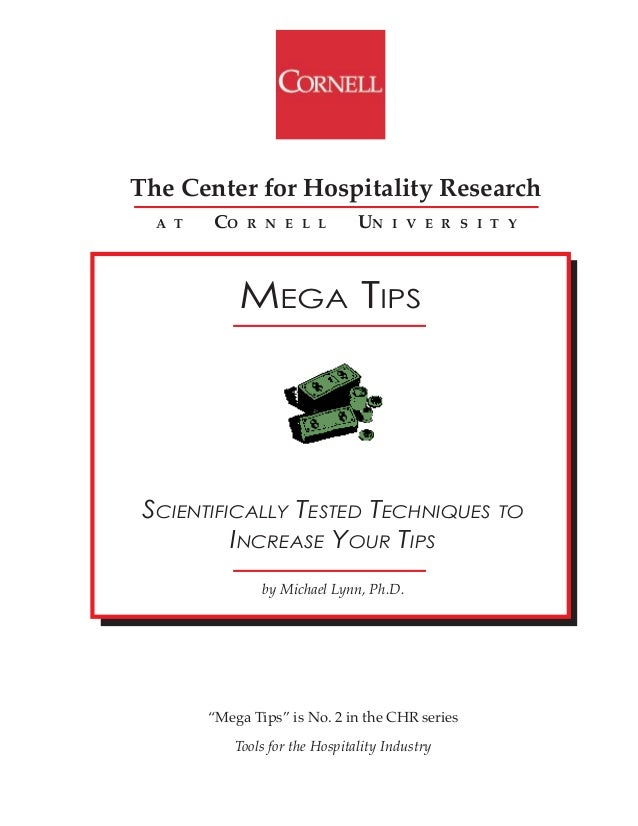 The Center for Hospitality Research  A T   CO    R N E L L          UN    I V E R S I T Y             MEGA TIPS SCIENTIFIC...