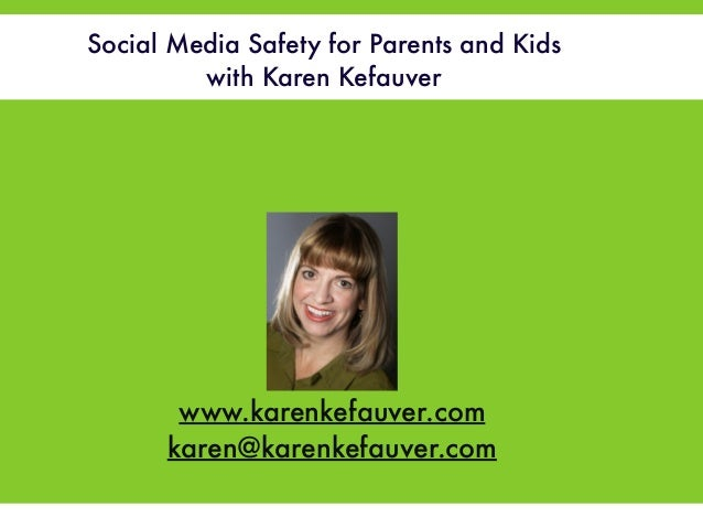 Social Media Safety for Parents and Kids  with Karen Kefauver  !  !  !  !  F  www.karenkefauver.com  karen@karenkefauver.c...