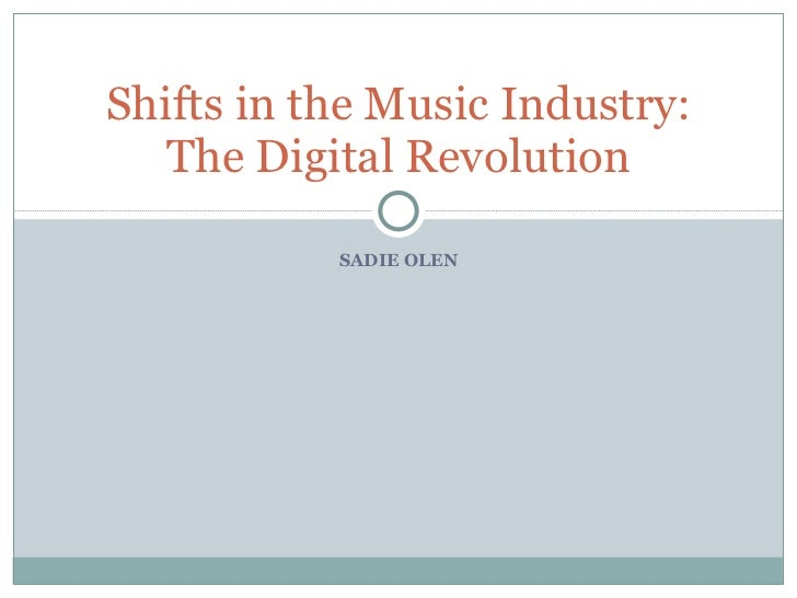 SADIE OLEN Shifts in the Music Industry: The Digital Revolution
