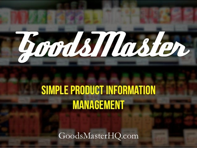 GoodsMaster Simple Product Information        Management    GoodsMasterHQ.com