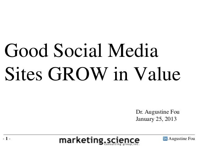 Good Social MediaSites GROW in Value              Dr. Augustine Fou              January 25, 2013-1-                      ...