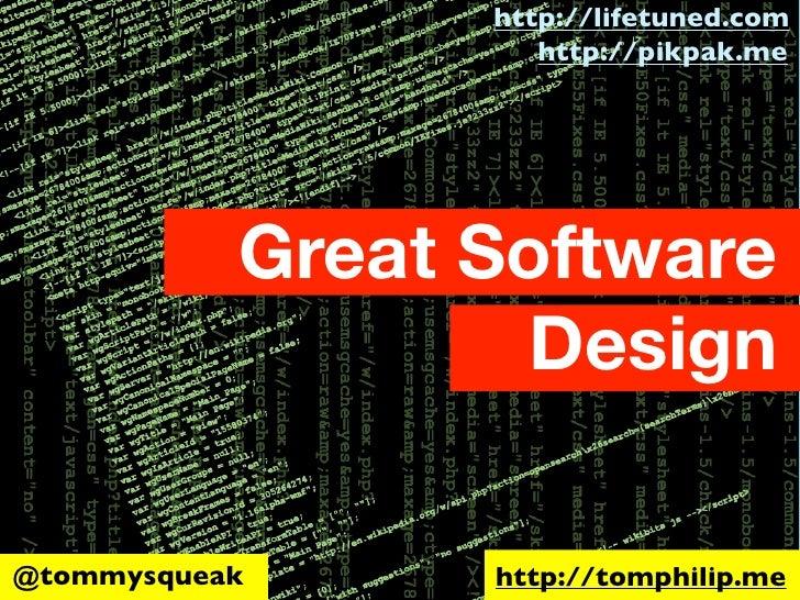 http://lifetuned.com                    http://pikpak.me           Great Software                   Design@tommysqueak    ...