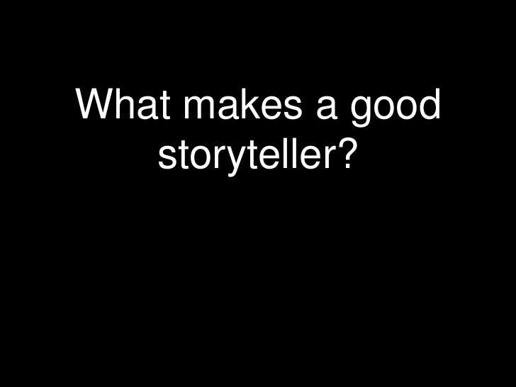 What makes a good   storyteller?