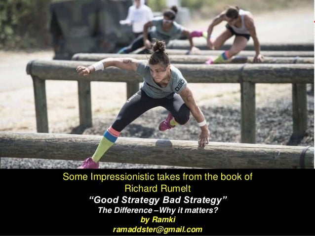 """Some Impressionistic takes from the book of Richard Rumelt """"Good Strategy Bad Strategy"""" The Difference –Why it matters? by..."""