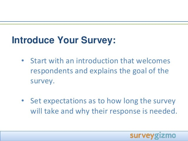 how to write a survey Survey introductions it's a good idea to begin your survey with an introduction write an introduction with the assumption that respondents don't know much.