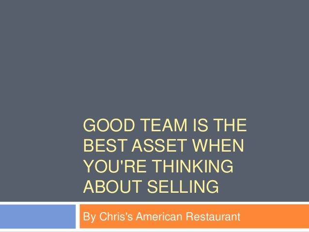 GOOD TEAM IS THE BEST ASSET WHEN YOU'RE THINKING ABOUT SELLING By Chris's American Restaurant