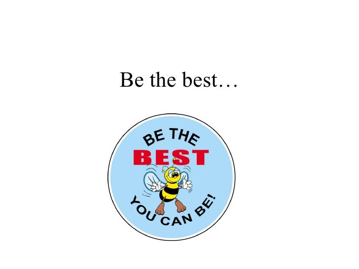 Be the best…