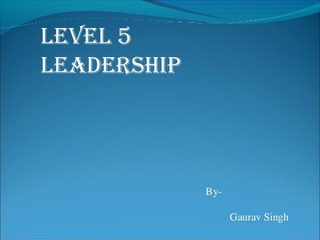 LeveL 5Leadership             By-                   Gaurav Singh