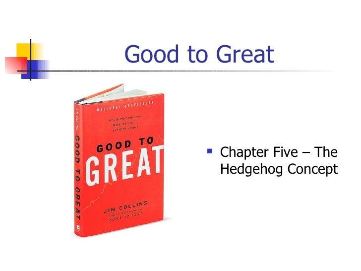 Good to Great <ul><li>Chapter Five – The Hedgehog Concept </li></ul>