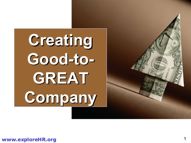 Creating      Good-to-       GREAT      Companywww.exploreHR.org   1