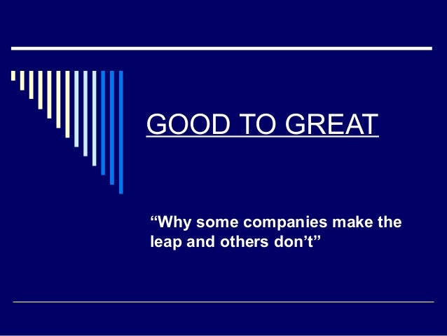 "GOOD TO GREAT  ""Why some companies make the leap and others don't"""