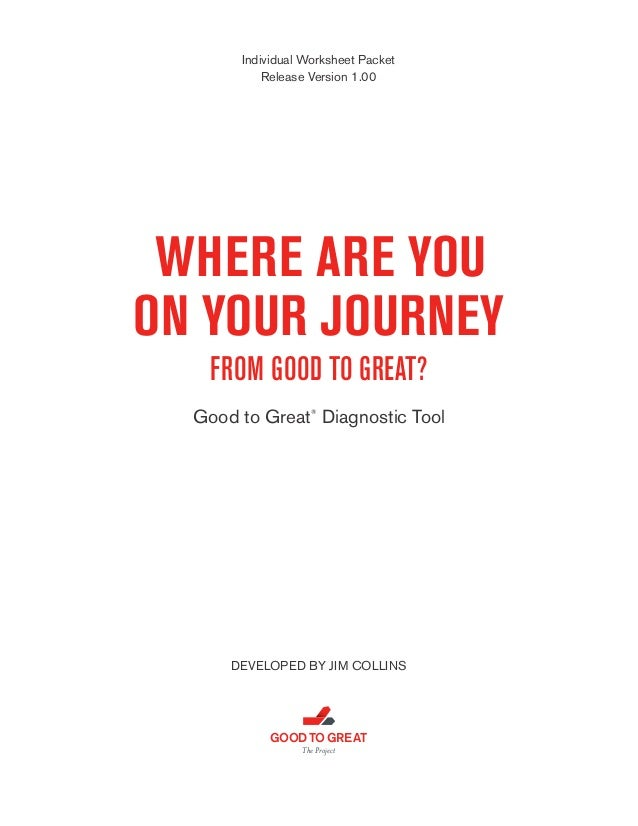 Individual Worksheet Packet Release Version 1.00  WHERE ARE YOU ON YOUR JOURNEY FROM GOOD TO GREAT? Good to Great Diagnost...