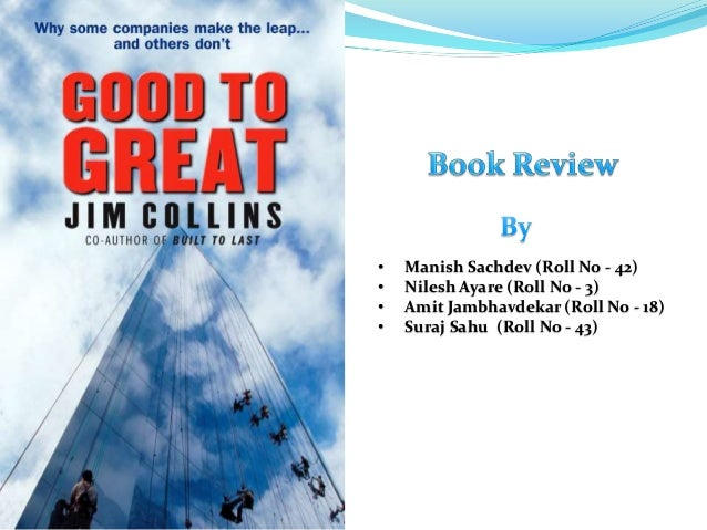 review good to great This is a review of good to great - the classic business book by jim collins you can check out more reviews of good books for entrepreneurs and business o.