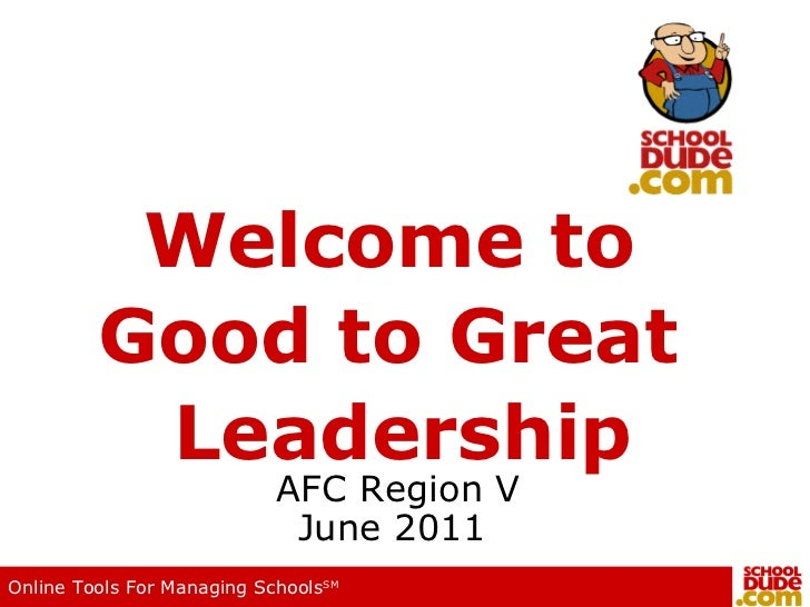 Welcome to  Good to Great     Leadership  AFC Region V June 2011