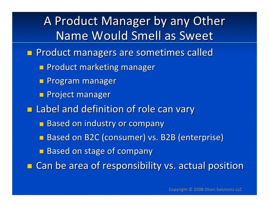 AProductManagerbyanyOther    NameWouldSmellasSweet Productmanagersaresometimescalled   Productmarketingman...