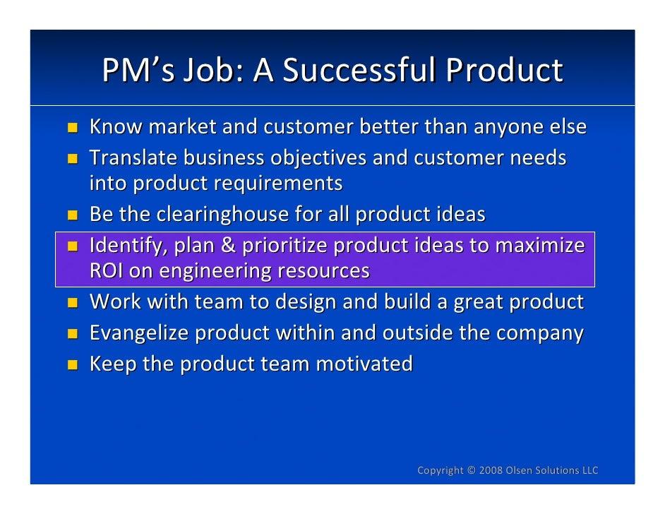 PM'sJob:ASuccessfulProduct Knowmarketandcustomerbetterthananyoneelse Translatebusinessobjectivesandcustomer...