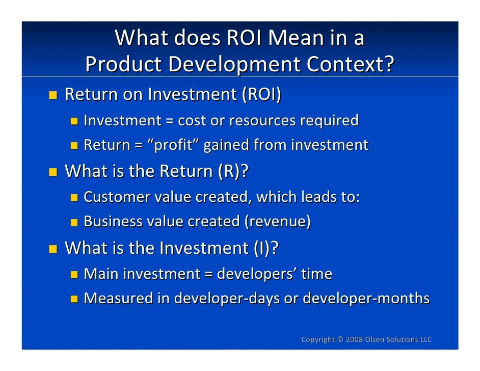 WhatdoesROIMeanina   ProductDevelopmentContext? ReturnonInvestment(ROI)   Investment=costorresourcesrequire...