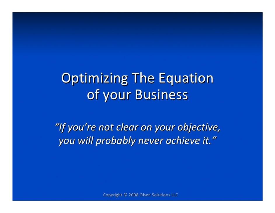 """OptimizingTheEquation      ofyourBusiness  """"Ifyou'renotclearonyourobjective,  youwillprobablyneverachievei..."""