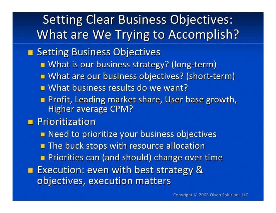 SettingClearBusinessObjectives: WhatareWeTryingtoAccomplish? SettingBusinessObjectives   Whatisourbusinessst...