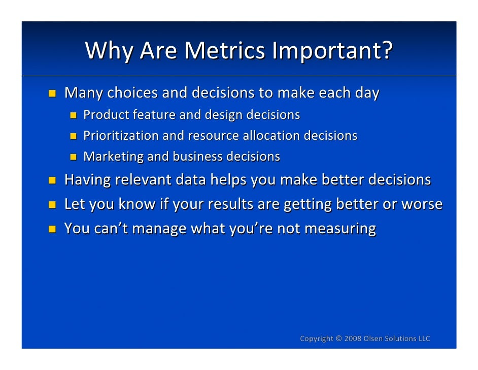 WhyAreMetricsImportant? Manychoicesanddecisionstomakeeachday   Productfeatureanddesigndecisions   Prioritiza...