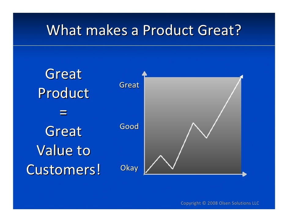 WhatmakesaProductGreat?    Great              Great  Product      =              Good   Great  Valueto Customers! ...