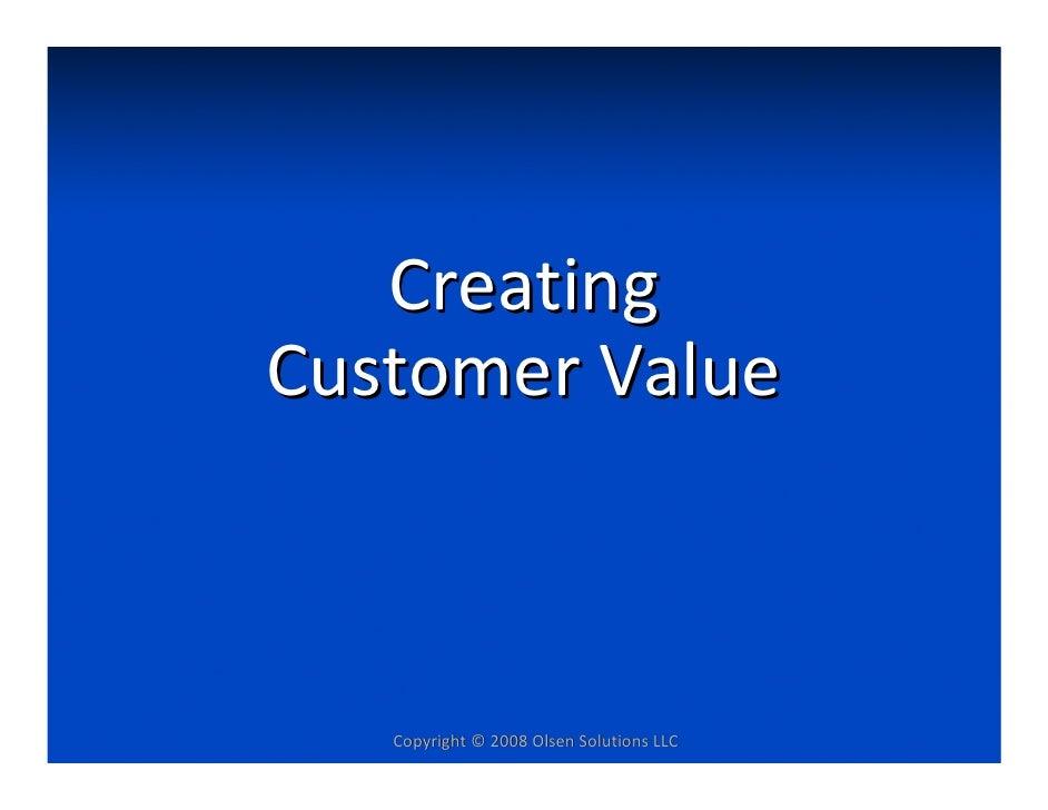 Creating CustomerValue       Copyright©2008OlsenSolutionsLLC