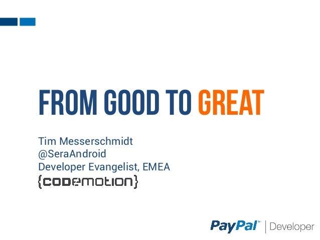 From good to greatTim Messerschmidt@SeraAndroidDeveloper Evangelist, EMEA