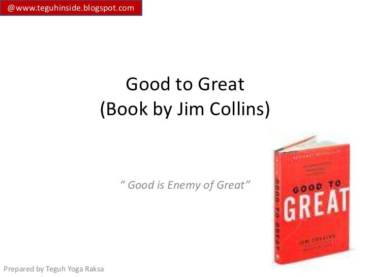 @www.teguhinside.blogspot.com                             Good to Great                          (Book by Jim Collins)    ...
