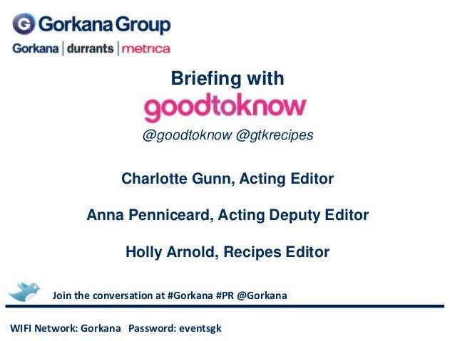Briefing with                         @goodtoknow @gtkrecipes                     Charlotte Gunn, Acting Editor           ...