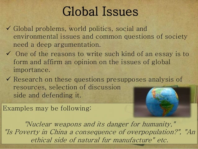 world issues essay topics If you're interested in writing a paper on some global issues, here is a list of topic  suggestions you may find useful feel free to pick the one you like.
