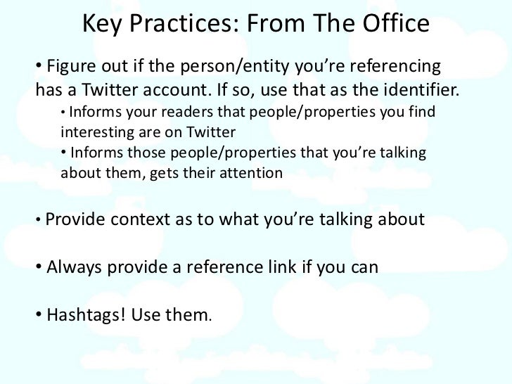 Key Practices: From The Office • Figure out if the person/entity you're referencing has a Twitter account. If so, use that...