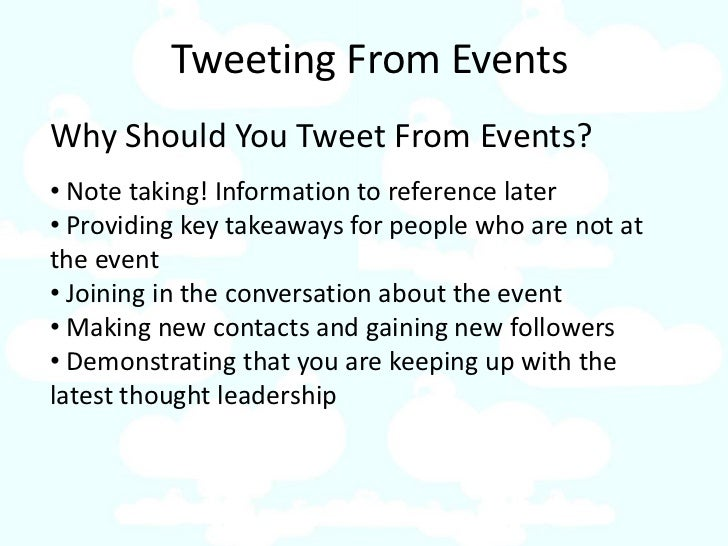 Tweeting From Events Why Should You Tweet From Events? • Note taking! Information to reference later • Providing key takea...