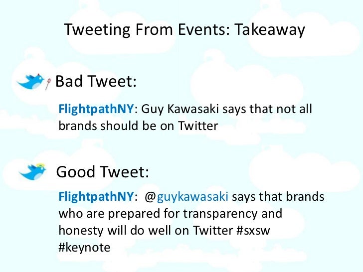 Tweeting From Events: Takeaway  Bad Tweet: FlightpathNY: Guy Kawasaki says that not all brands should be on Twitter   Good...