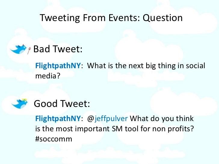 Tweeting From Events: Question  Bad Tweet: FlightpathNY: What is the next big thing in social media?   Good Tweet: Flightp...